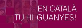 En català, tu hi guanyes!